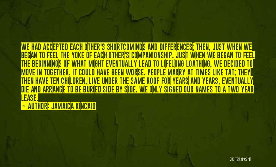 Been Together One Year Quotes By Jamaica Kincaid