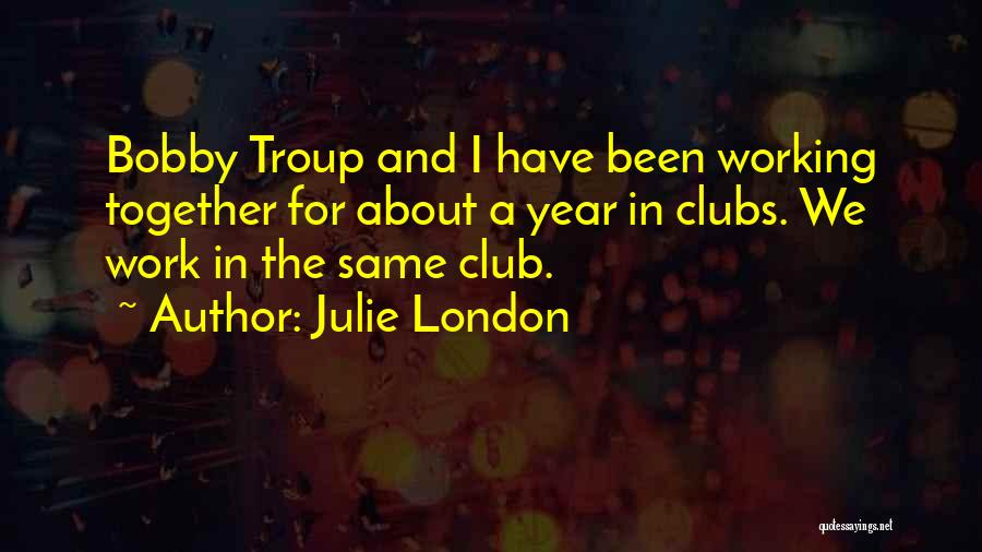 Been Together One Year Quotes By Julie London