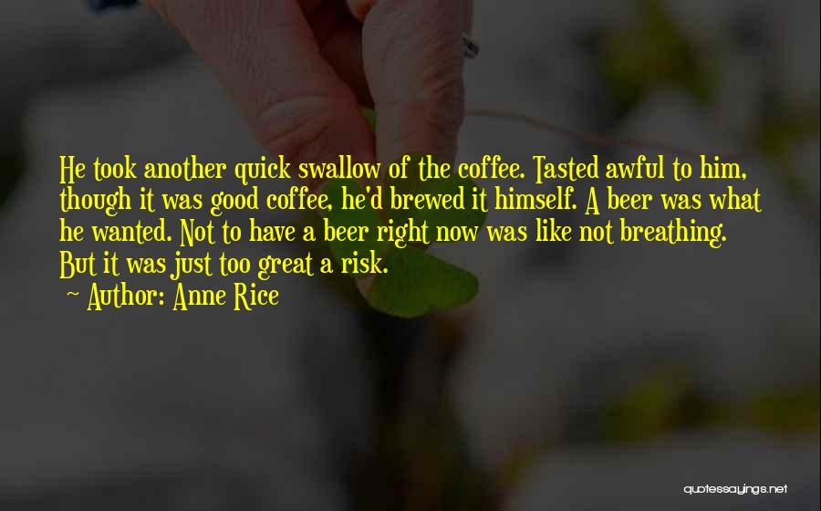 Beer And Coffee Quotes By Anne Rice