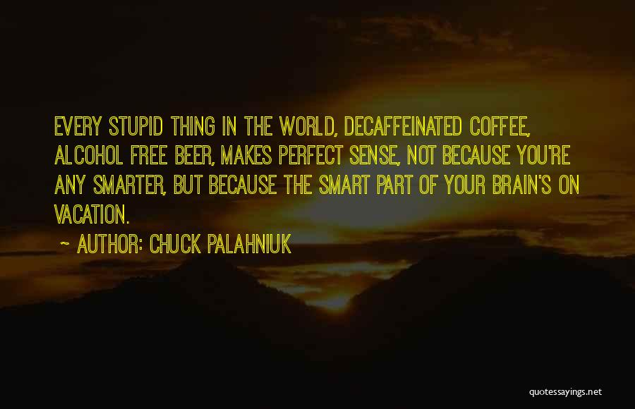Beer And Coffee Quotes By Chuck Palahniuk