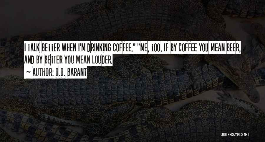 Beer And Coffee Quotes By D.D. Barant