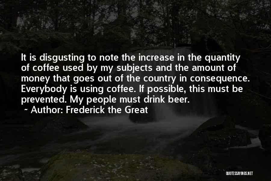 Beer And Coffee Quotes By Frederick The Great