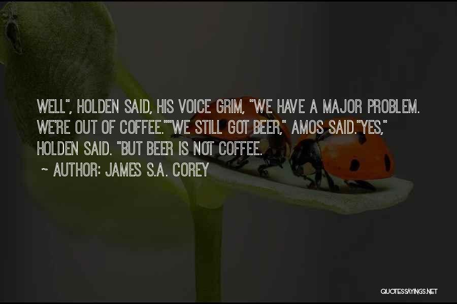 Beer And Coffee Quotes By James S.A. Corey