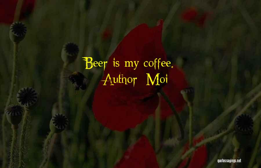 Beer And Coffee Quotes By Moi