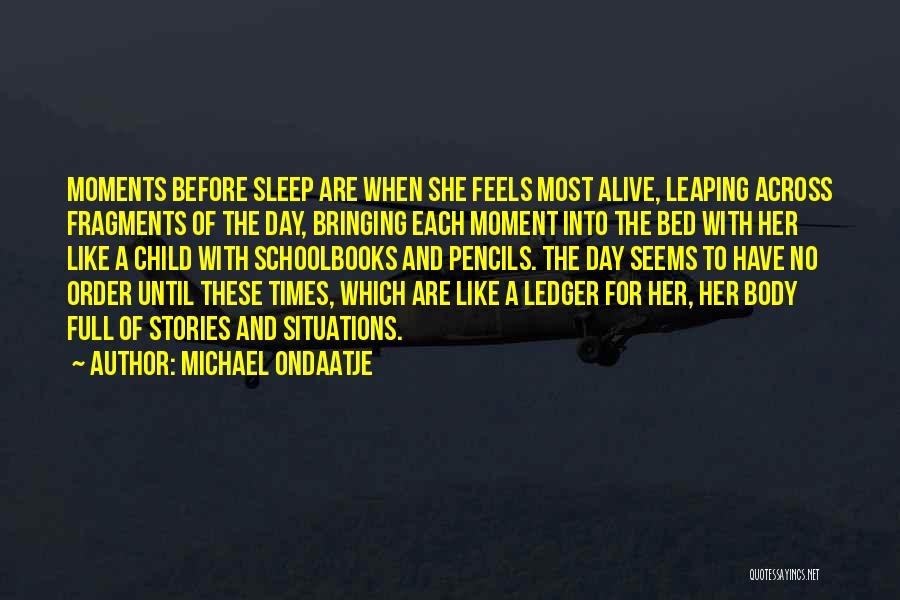 Before Bed Quotes By Michael Ondaatje