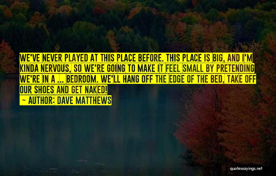 Before Going To Bed Quotes By Dave Matthews