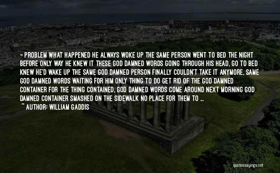 Before Going To Bed Quotes By William Gaddis