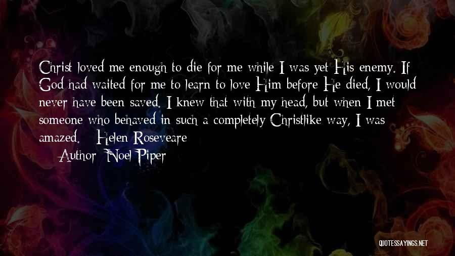 Before I Met You I Never Knew Quotes By Noel Piper