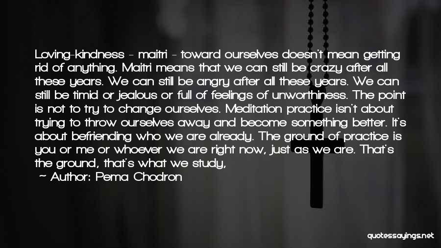 Befriending Yourself Quotes By Pema Chodron