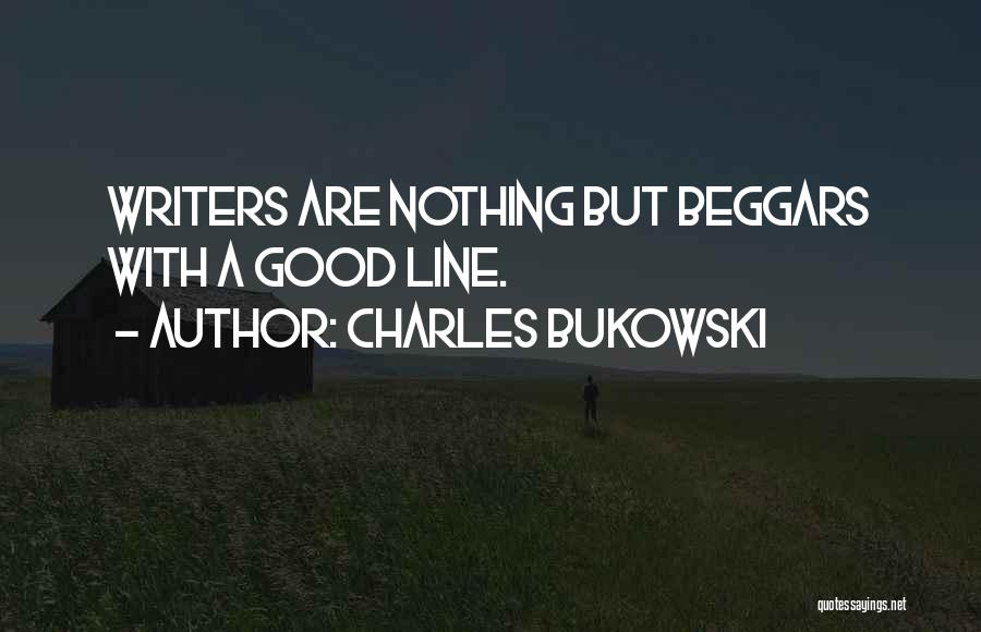 Beggar Quotes By Charles Bukowski
