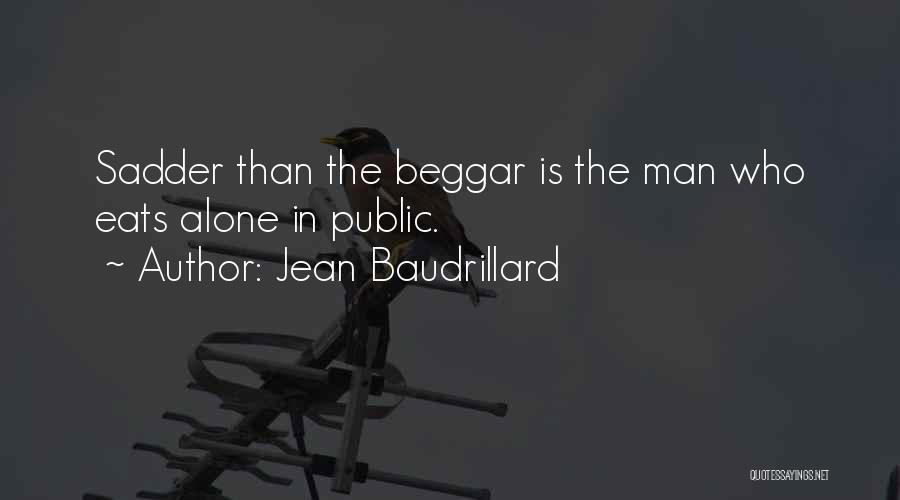 Beggar Quotes By Jean Baudrillard