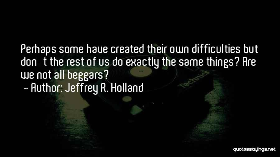 Beggar Quotes By Jeffrey R. Holland