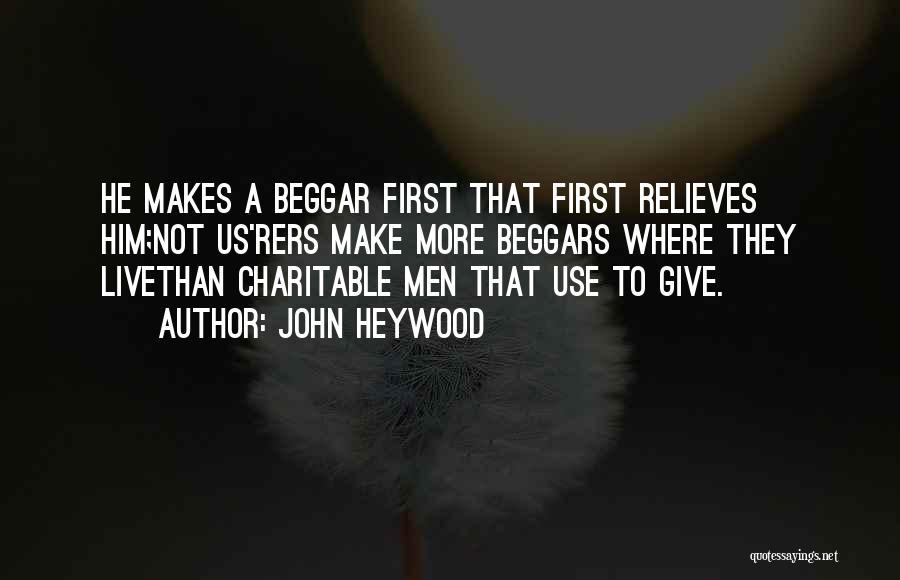 Beggar Quotes By John Heywood