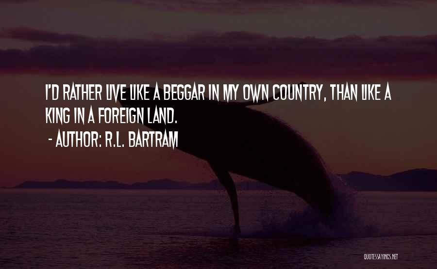 Beggar Quotes By R.L. Bartram