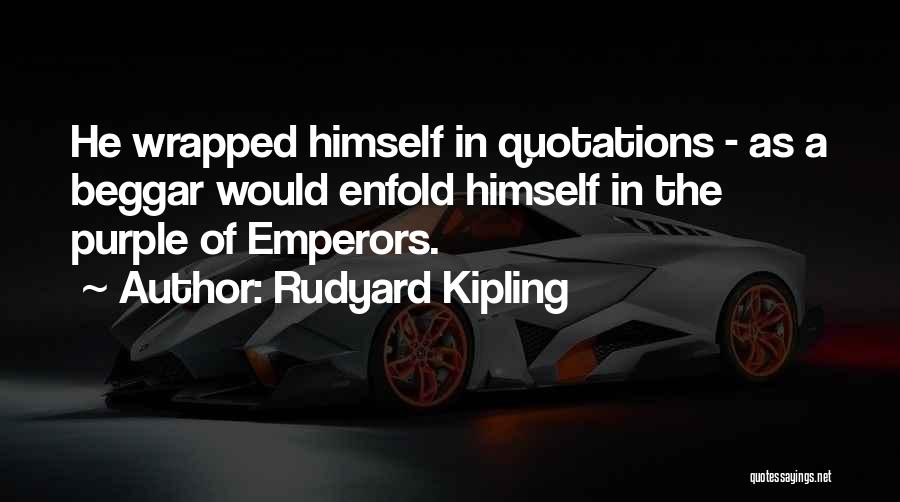 Beggar Quotes By Rudyard Kipling