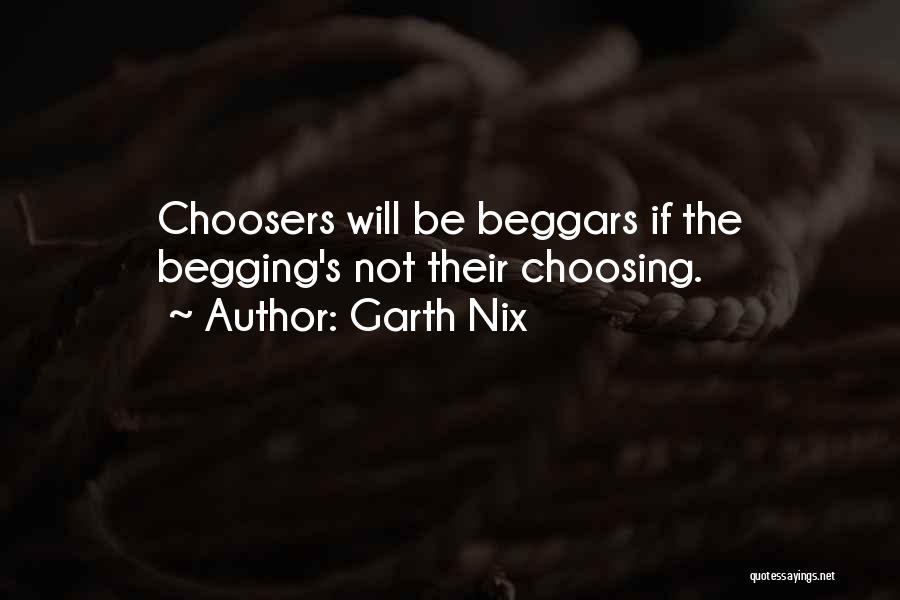 Beggars Can't Be Choosers Quotes By Garth Nix