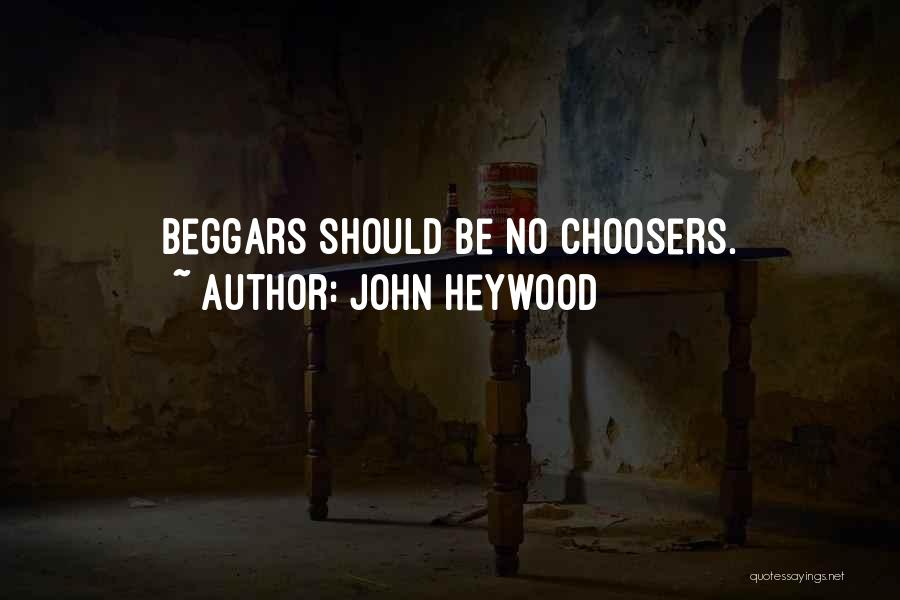 Beggars Can't Be Choosers Quotes By John Heywood