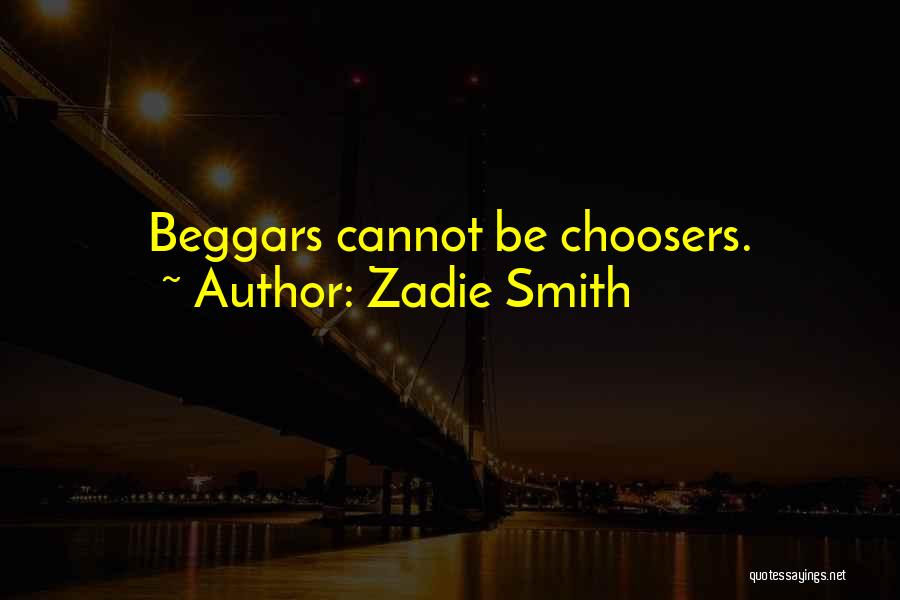Beggars Can't Be Choosers Quotes By Zadie Smith