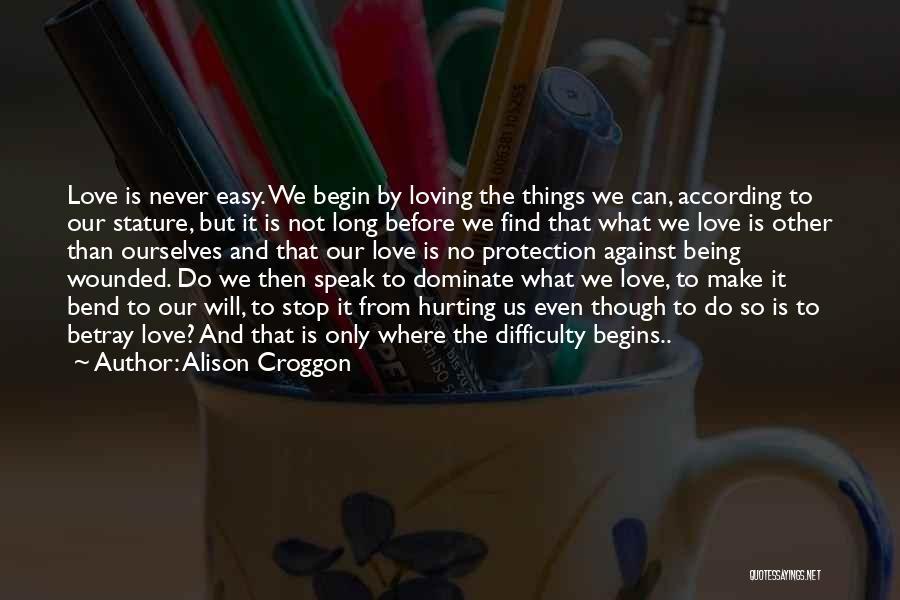 Begin Love Quotes By Alison Croggon