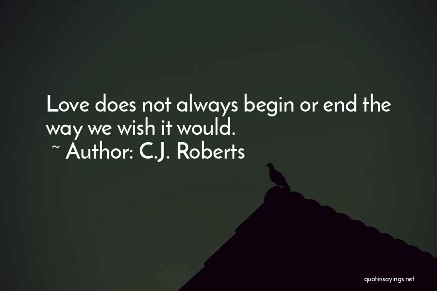 Begin Love Quotes By C.J. Roberts