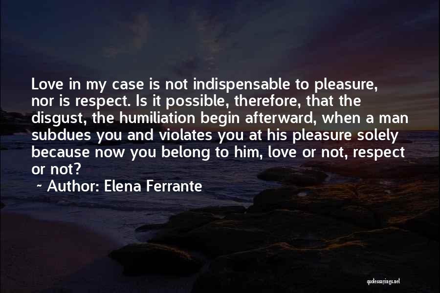 Begin Love Quotes By Elena Ferrante