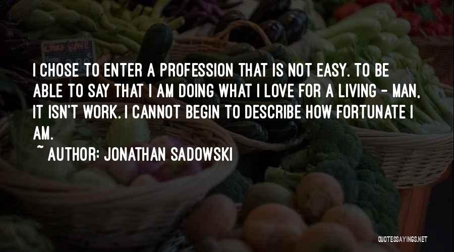 Begin Love Quotes By Jonathan Sadowski