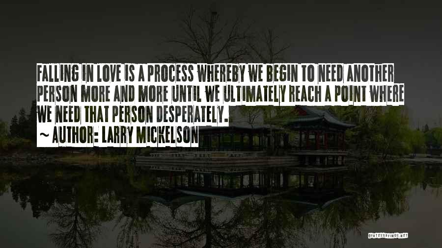 Begin Love Quotes By Larry Mickelson