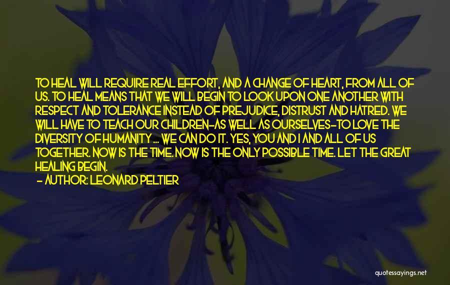 Begin Love Quotes By Leonard Peltier