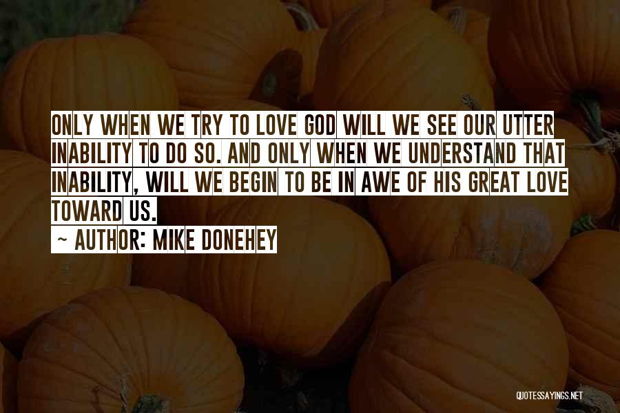 Begin Love Quotes By Mike Donehey