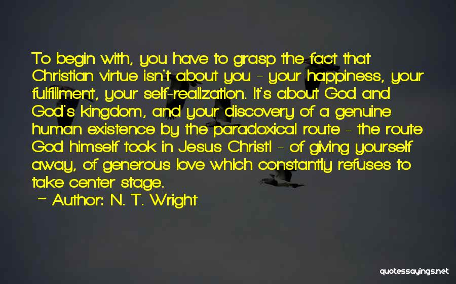 Begin Love Quotes By N. T. Wright