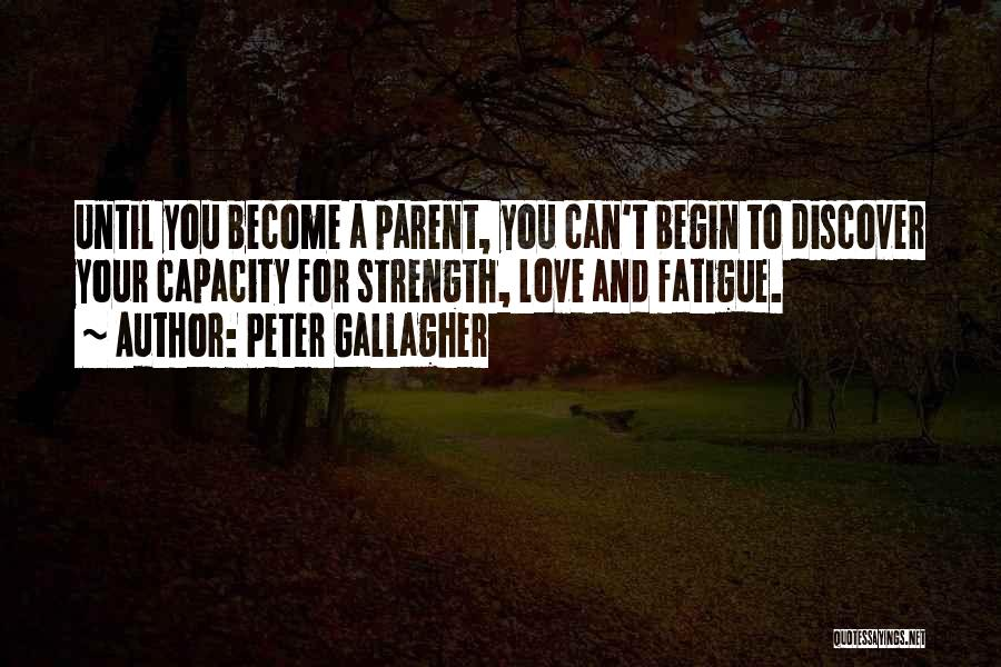 Begin Love Quotes By Peter Gallagher