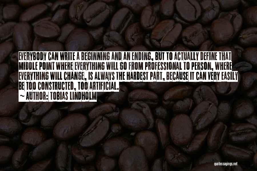 Beginning Is The Hardest Part Quotes By Tobias Lindholm