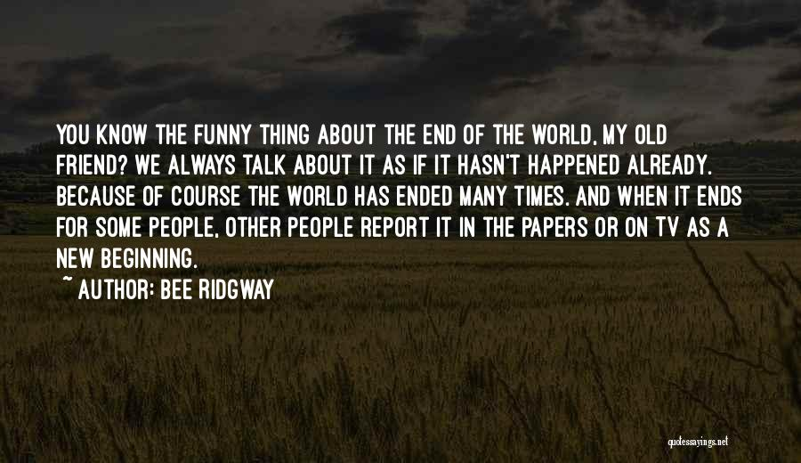 Beginning Of A New End Quotes By Bee Ridgway