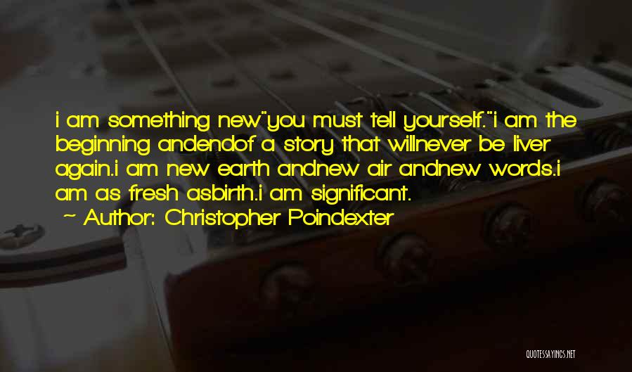 Beginning Of A New End Quotes By Christopher Poindexter