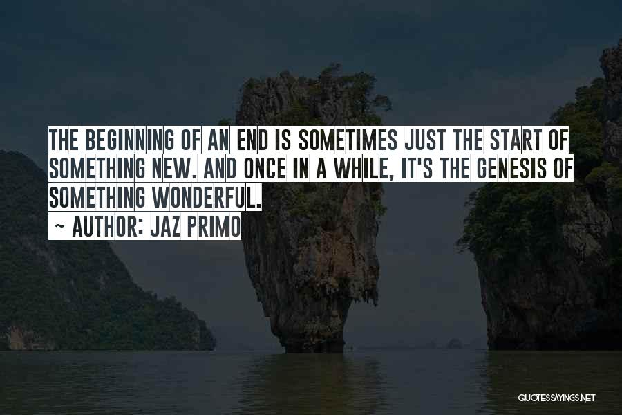 Beginning Of A New End Quotes By Jaz Primo