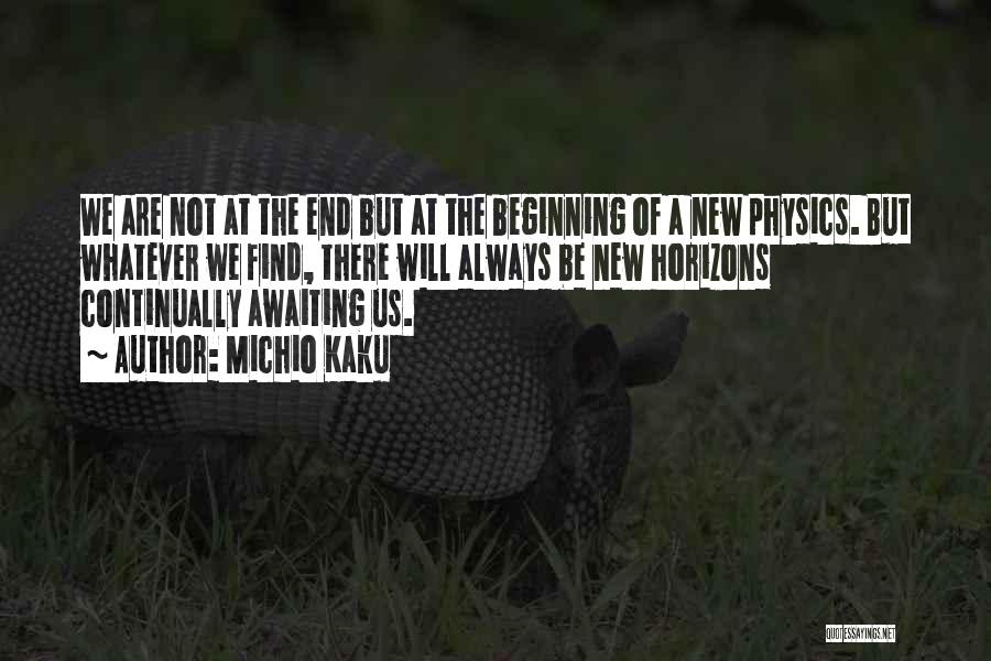 Beginning Of A New End Quotes By Michio Kaku