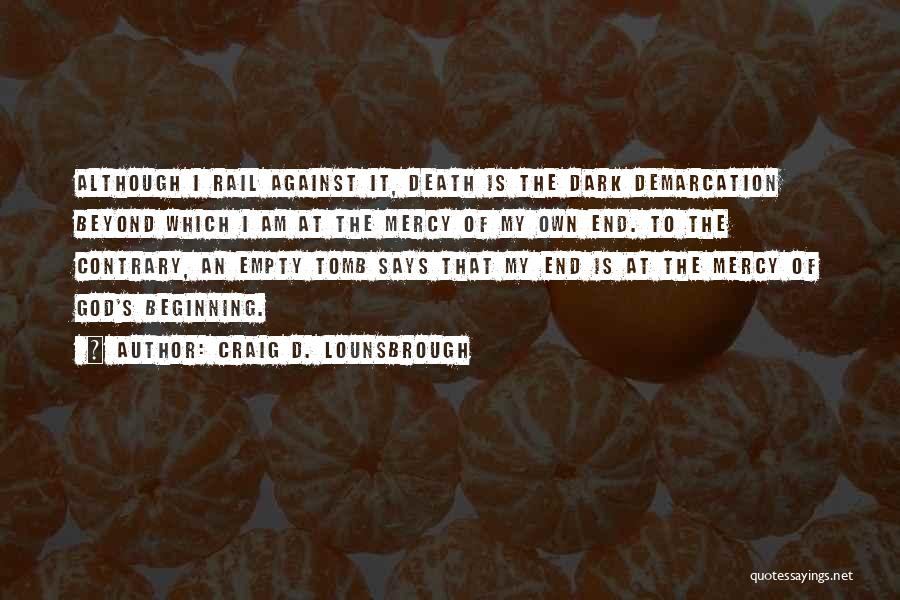 Beginning Of The End Quotes By Craig D. Lounsbrough