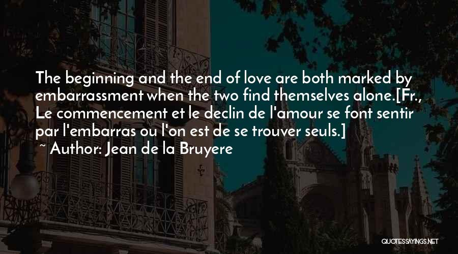 Beginning Of The End Quotes By Jean De La Bruyere