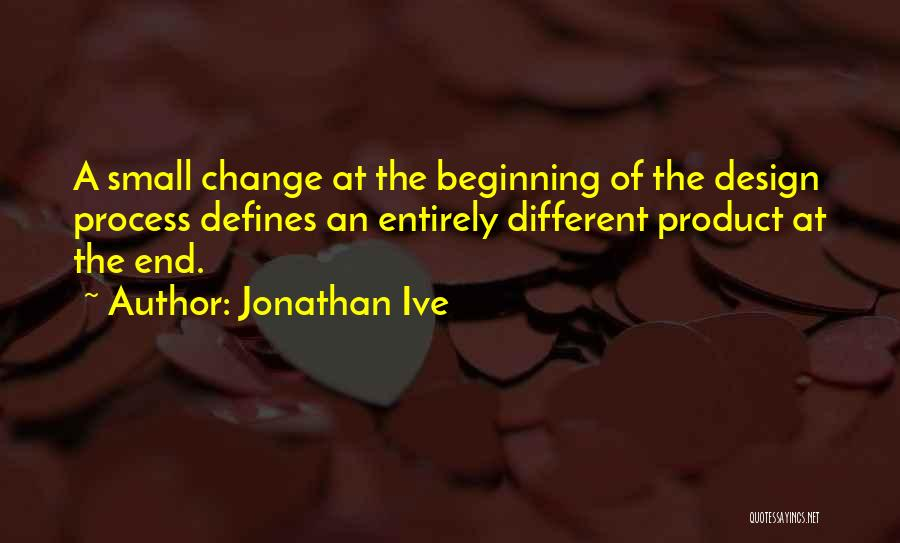 Beginning Of The End Quotes By Jonathan Ive