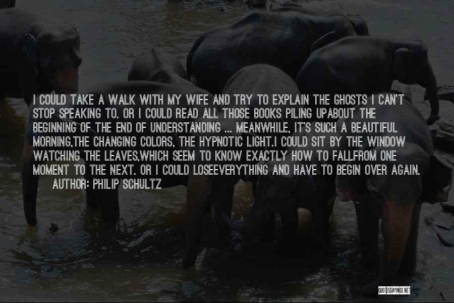Beginning Of The End Quotes By Philip Schultz
