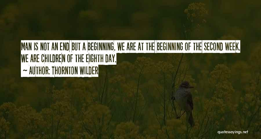 Beginning Of The End Quotes By Thornton Wilder