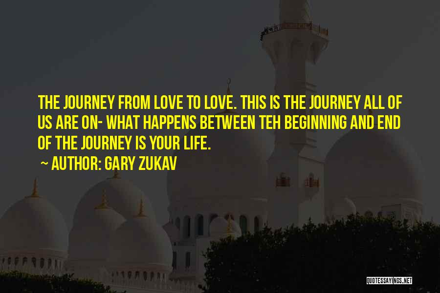 Beginning Of The Journey Quotes By Gary Zukav