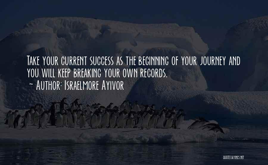 Beginning Of The Journey Quotes By Israelmore Ayivor