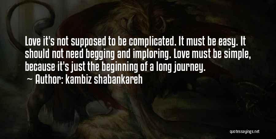 Beginning Of The Journey Quotes By Kambiz Shabankareh
