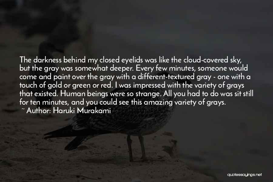 Behind Every Cloud Quotes By Haruki Murakami