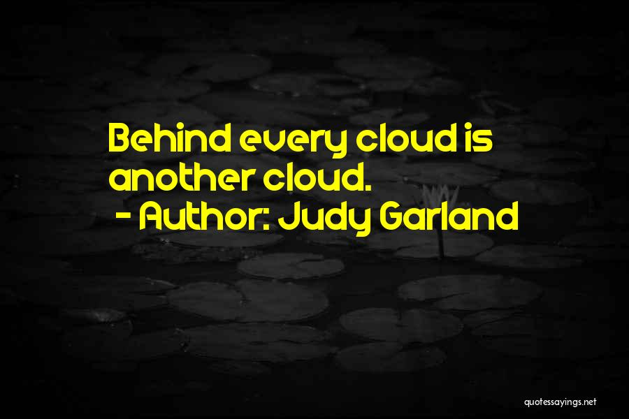 Behind Every Cloud Quotes By Judy Garland