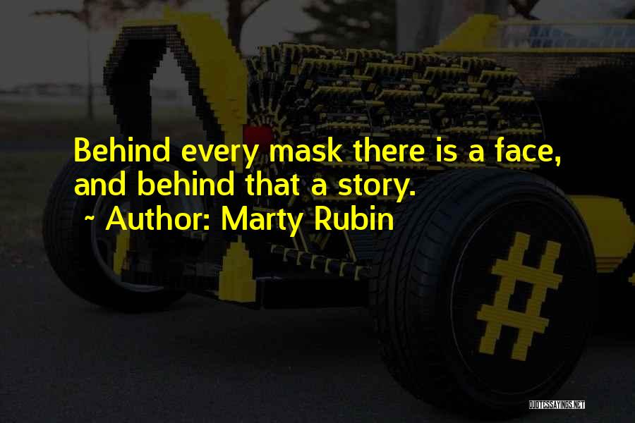 Behind Every Mask Quotes By Marty Rubin