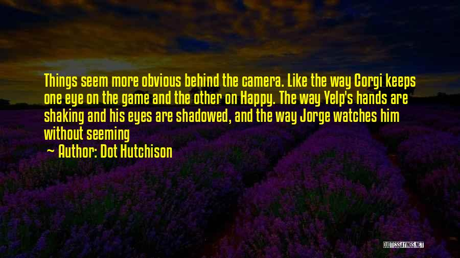 Behind The Eyes Quotes By Dot Hutchison