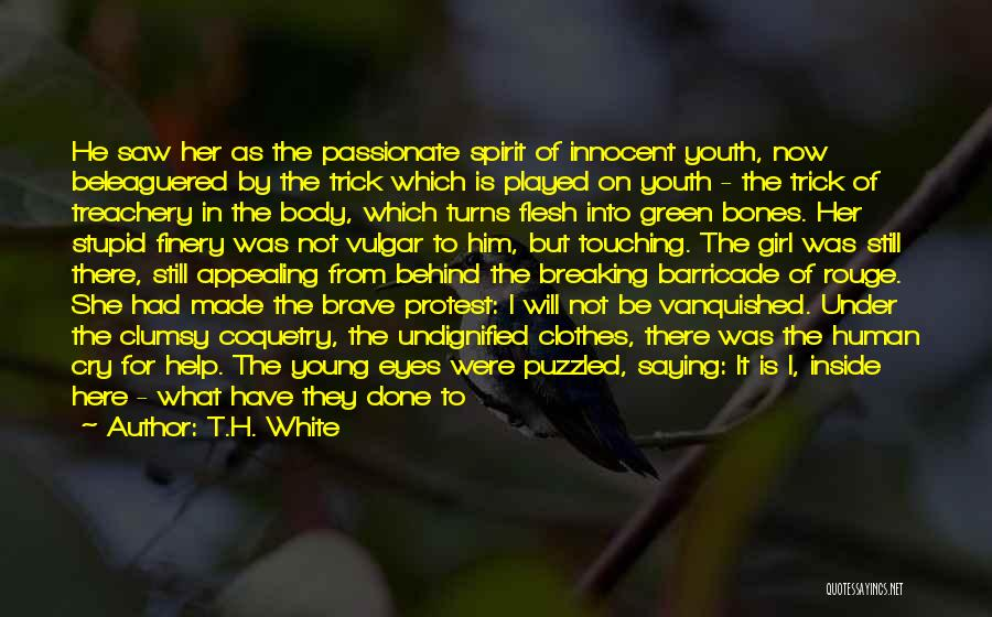 Behind These Green Eyes Quotes By T.H. White