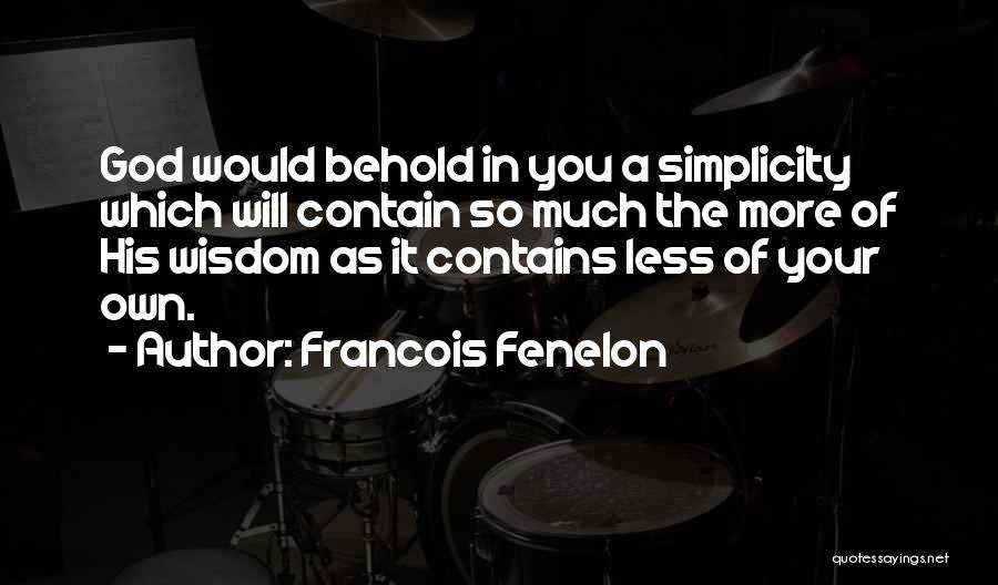 Behold Your God Quotes By Francois Fenelon